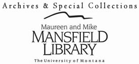 Archives & Special Collections - Maureen and Mike Mansfield Library